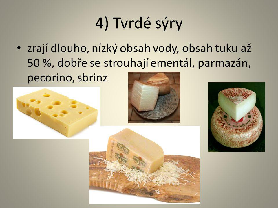 4) Tvrdé sýry zrají dlouho, nízký obsah vody, obsah tuku až 50 %, dobře se strouhají ementál, parmazán, pecorino, sbrinz