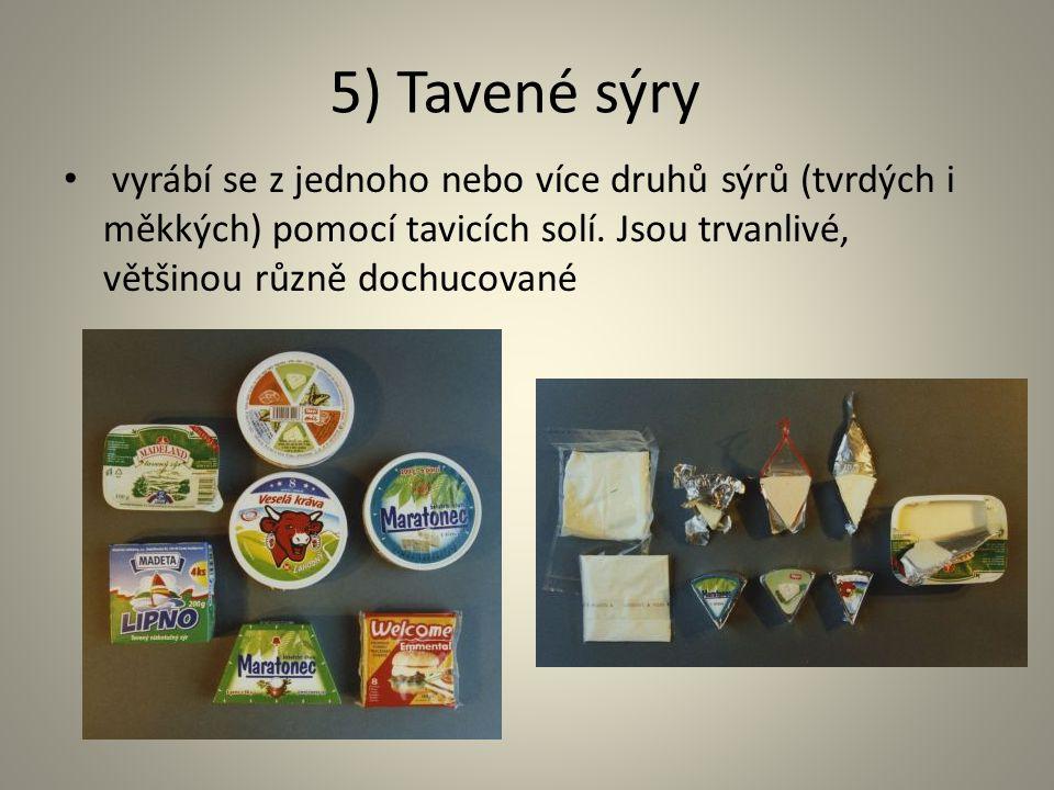 5) Tavené sýry vyrábí se z jednoho nebo více druhů sýrů (tvrdých i měkkých) pomocí tavicích solí. Jsou trvanlivé, většinou různě dochucované