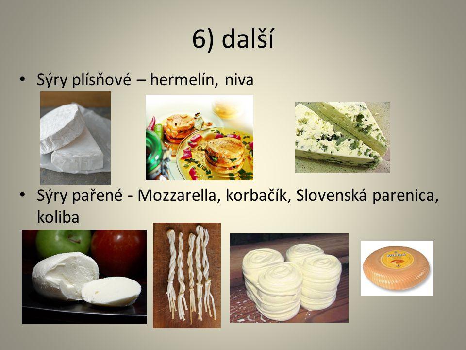 6) další Sýry plísňové – hermelín, niva Sýry pařené - Mozzarella, korbačík, Slovenská parenica, koliba