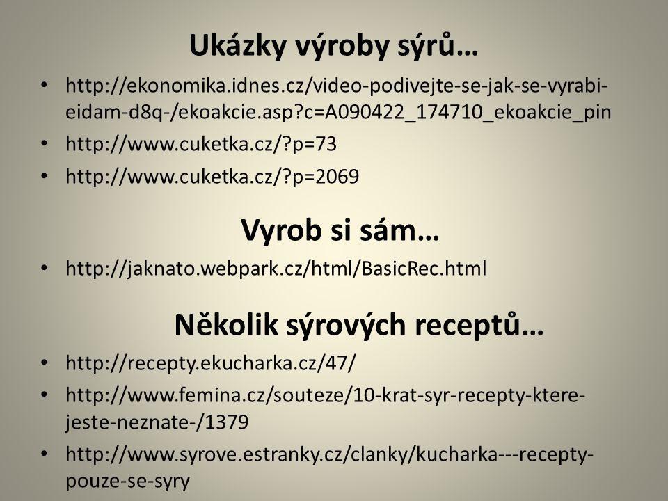 Ukázky výroby sýrů… http://ekonomika.idnes.cz/video-podivejte-se-jak-se-vyrabi- eidam-d8q-/ekoakcie.asp?c=A090422_174710_ekoakcie_pin http://www.cuket