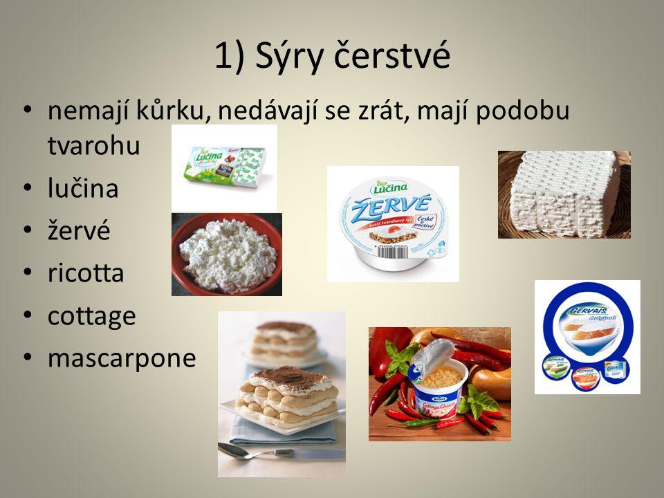 1) Sýry čerstvé nemají kůrku, nedávají se zrát, mají podobu tvarohu lučina žervé ricotta cottage mascarpone