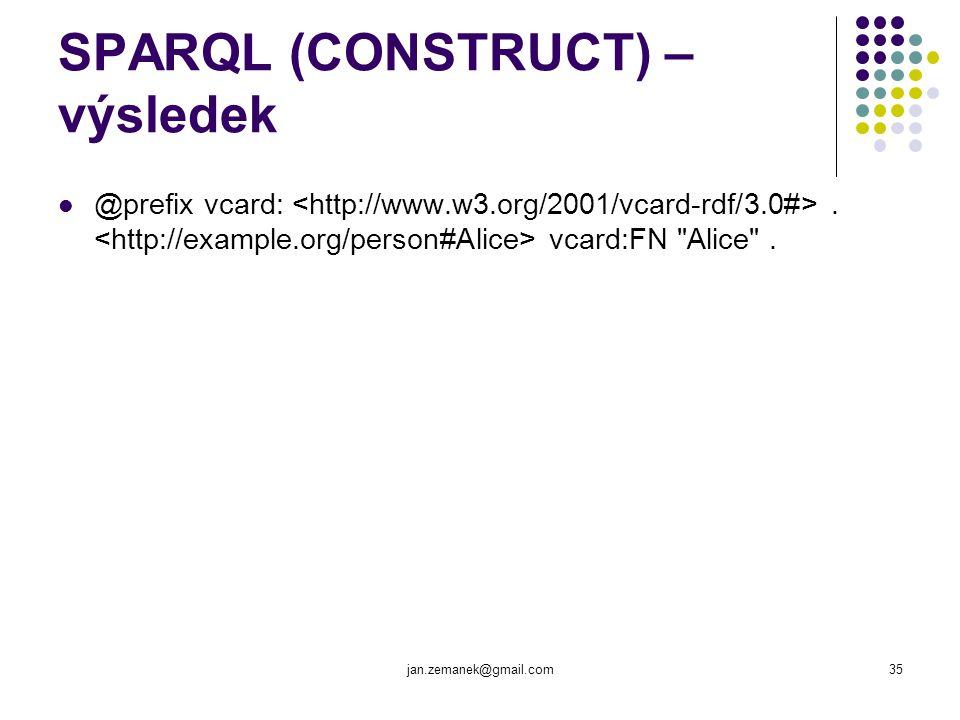 jan.zemanek@gmail.com35 SPARQL (CONSTRUCT) – výsledek @prefix vcard:. vcard:FN