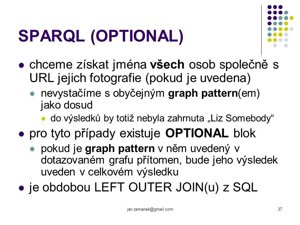 jan.zemanek@gmail.com37 SPARQL (OPTIONAL) chceme získat jména všech osob společně s URL jejich fotografie (pokud je uvedena) nevystačíme s obyčejným g