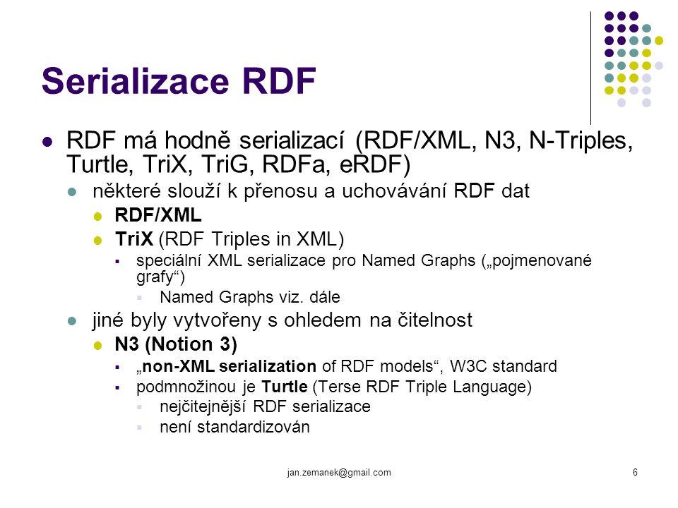 jan.zemanek@gmail.com6 Serializace RDF RDF má hodně serializací (RDF/XML, N3, N-Triples, Turtle, TriX, TriG, RDFa, eRDF) některé slouží k přenosu a uc