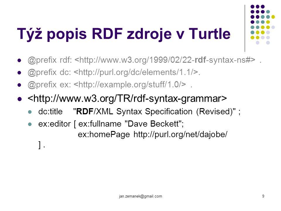 jan.zemanek@gmail.com10 SPARQL a Turtle syntaxe SPARQL je zjednodušená syntaxe vycházející z Turtle SPARQL dotaz PREFIX p: http://dbpedia.org/property/ PREFIX dbpedia: http://dbpedia.org/property/ SELECT ?movie WHERE { ?movie p:wordnet_type.