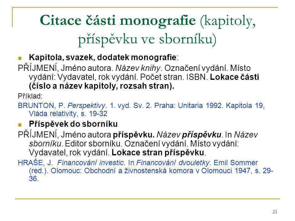 21 Citace části monografie (kapitoly, příspěvku ve sborníku) Kapitola, svazek, dodatek monografie: PŘÍJMENÍ, Jméno autora.