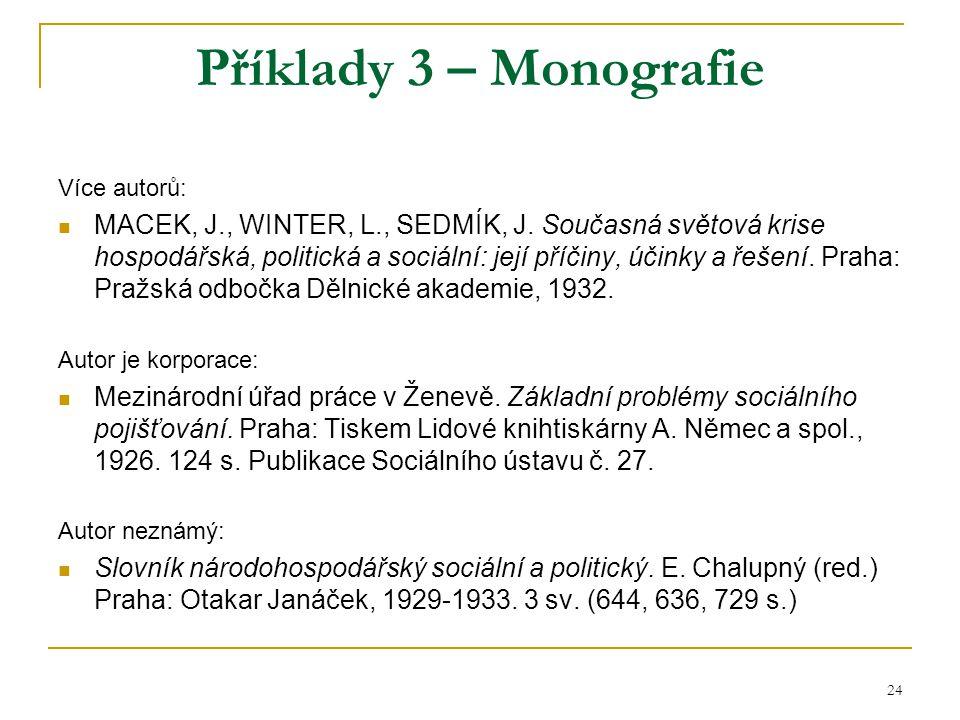 24 Příklady 3 – Monografie Více autorů: MACEK, J., WINTER, L., SEDMÍK, J. Současná světová krise hospodářská, politická a sociální: její příčiny, účin