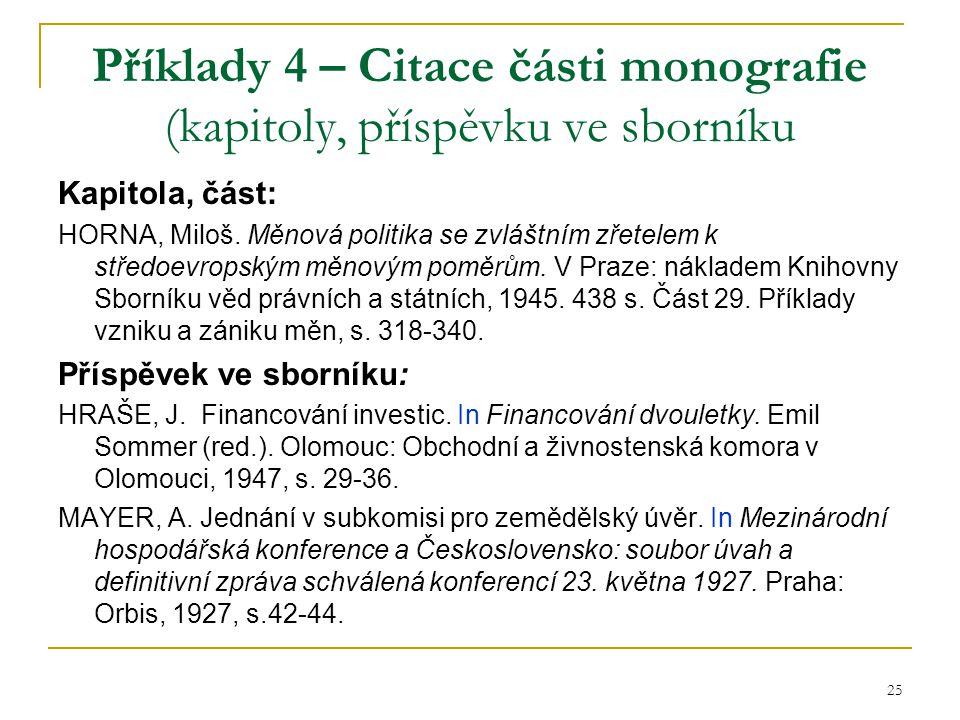 25 Příklady 4 – Citace části monografie (kapitoly, příspěvku ve sborníku Kapitola, část: HORNA, Miloš. Měnová politika se zvláštním zřetelem k středoe