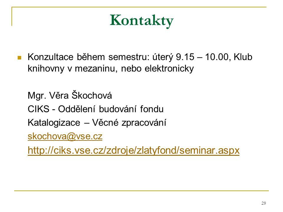29 Kontakty Konzultace během semestru: úterý 9.15 – 10.00, Klub knihovny v mezaninu, nebo elektronicky Mgr. Věra Škochová CIKS - Oddělení budování fon