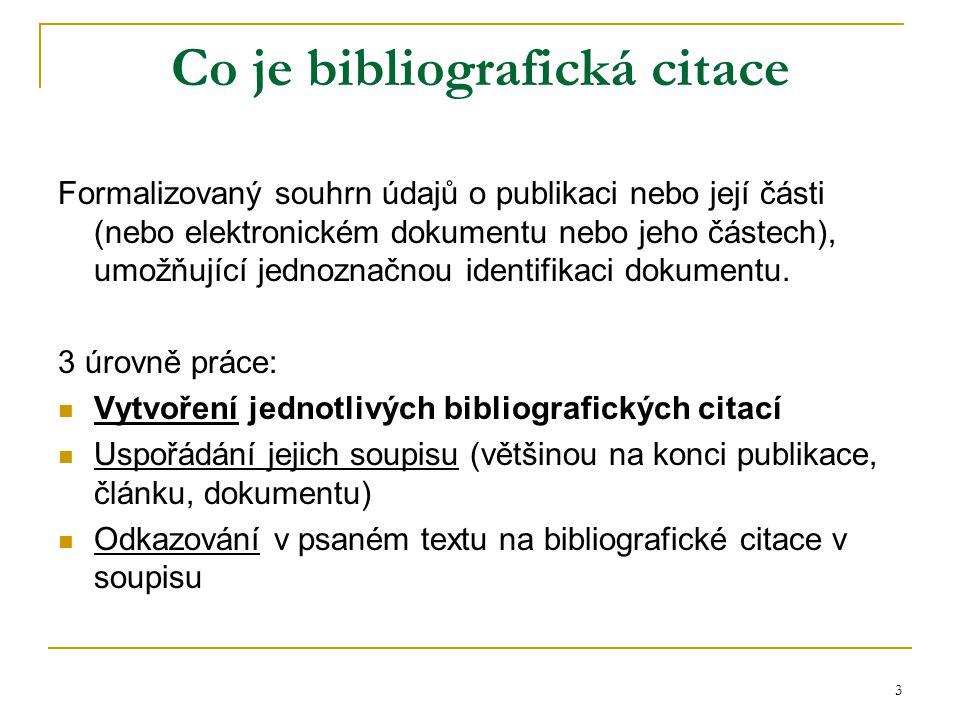 3 Co je bibliografická citace Formalizovaný souhrn údajů o publikaci nebo její části (nebo elektronickém dokumentu nebo jeho částech), umožňující jednoznačnou identifikaci dokumentu.