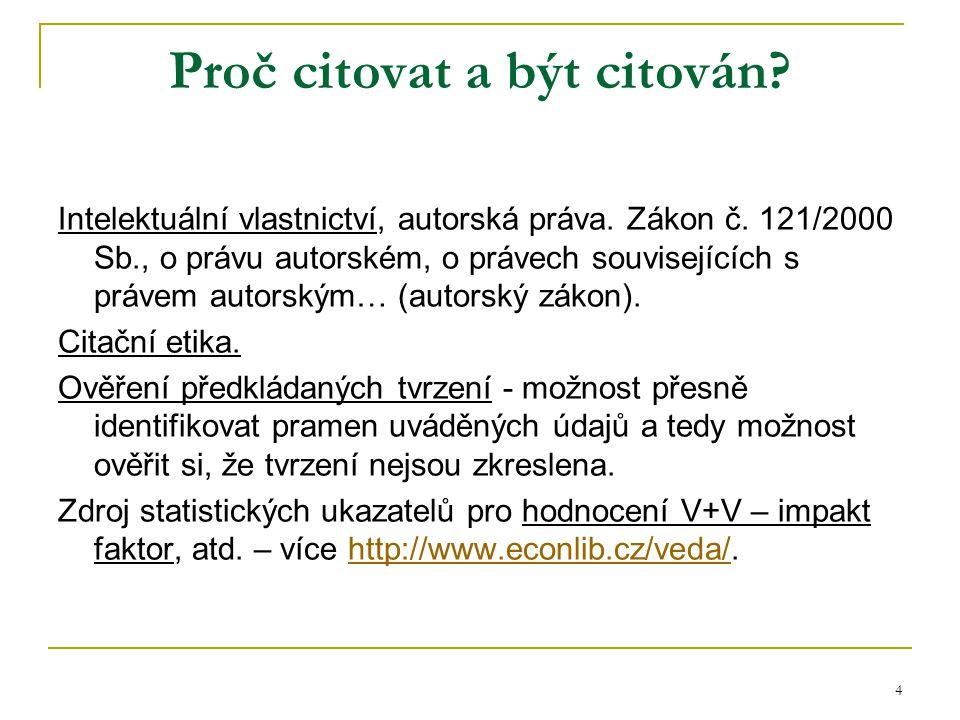 4 Proč citovat a být citován? Intelektuální vlastnictví, autorská práva. Zákon č. 121/2000 Sb., o právu autorském, o právech souvisejících s právem au