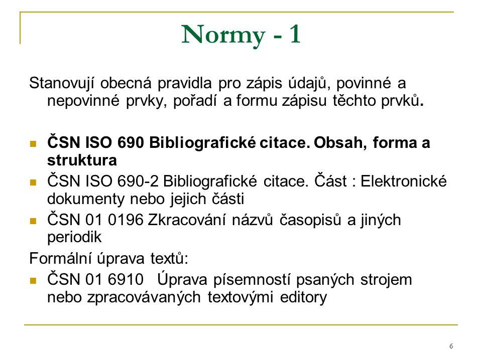 6 Normy - 1 Stanovují obecná pravidla pro zápis údajů, povinné a nepovinné prvky, pořadí a formu zápisu těchto prvků.