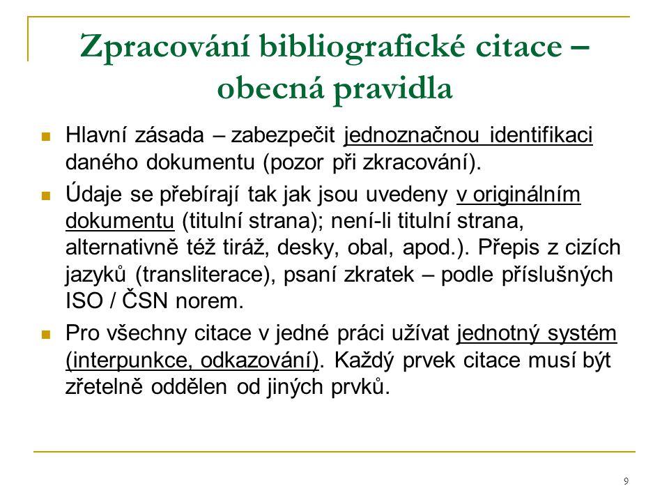 9 Zpracování bibliografické citace – obecná pravidla Hlavní zásada – zabezpečit jednoznačnou identifikaci daného dokumentu (pozor při zkracování).