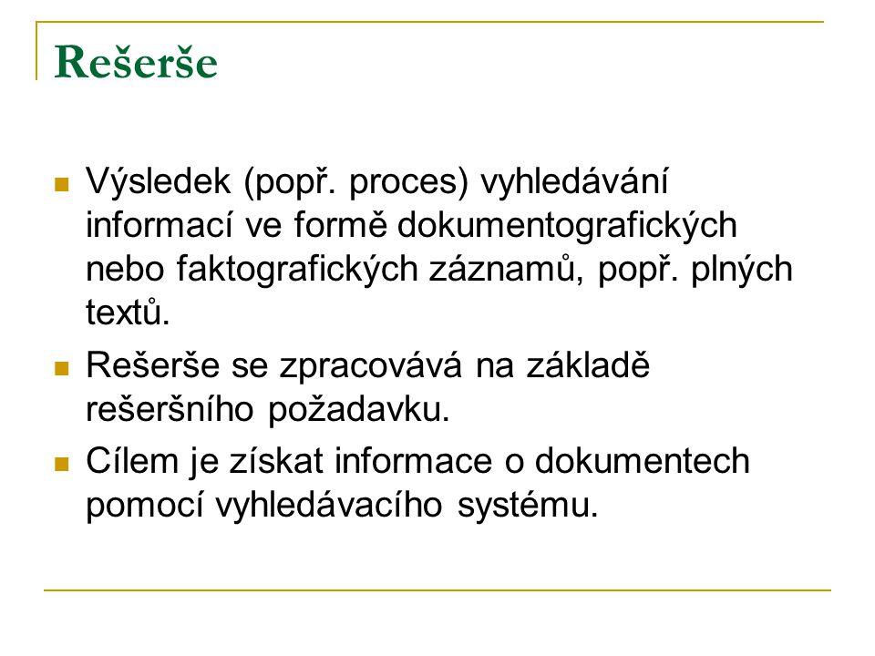 Rešerše Výsledek (popř. proces) vyhledávání informací ve formě dokumentografických nebo faktografických záznamů, popř. plných textů. Rešerše se zpraco