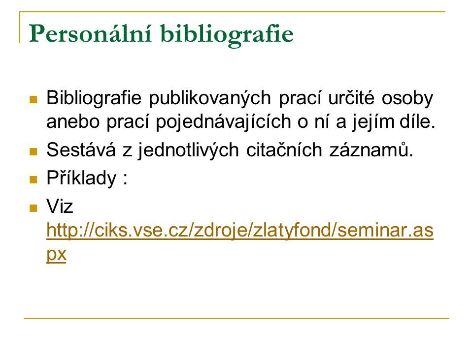 Personální bibliografie Bibliografie publikovaných prací určité osoby anebo prací pojednávajících o ní a jejím díle. Sestává z jednotlivých citačních