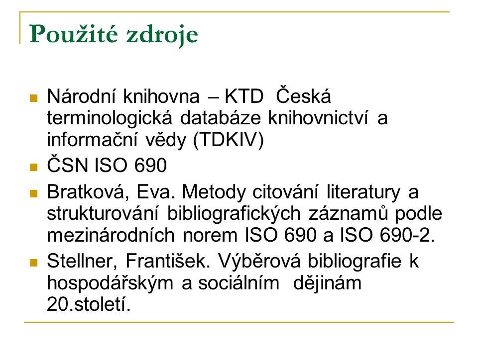 Použité zdroje Národní knihovna – KTD Česká terminologická databáze knihovnictví a informační vědy (TDKIV) ČSN ISO 690 Bratková, Eva. Metody citování