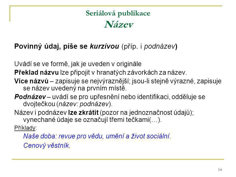 14 Seriálová publikace Název Povinný údaj, píše se kurzívou (příp.
