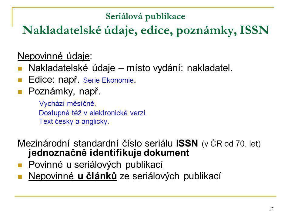 17 Seriálová publikace Nakladatelské údaje, edice, poznámky, ISSN Nepovinné údaje: Nakladatelské údaje – místo vydání: nakladatel.
