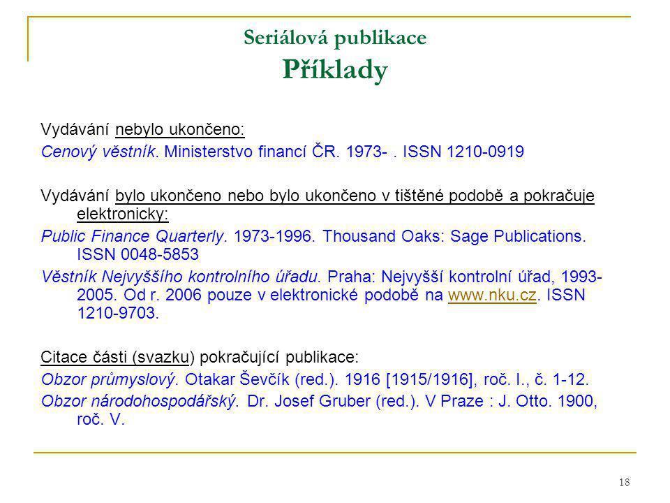 18 Seriálová publikace Příklady Vydávání nebylo ukončeno: Cenový věstník.