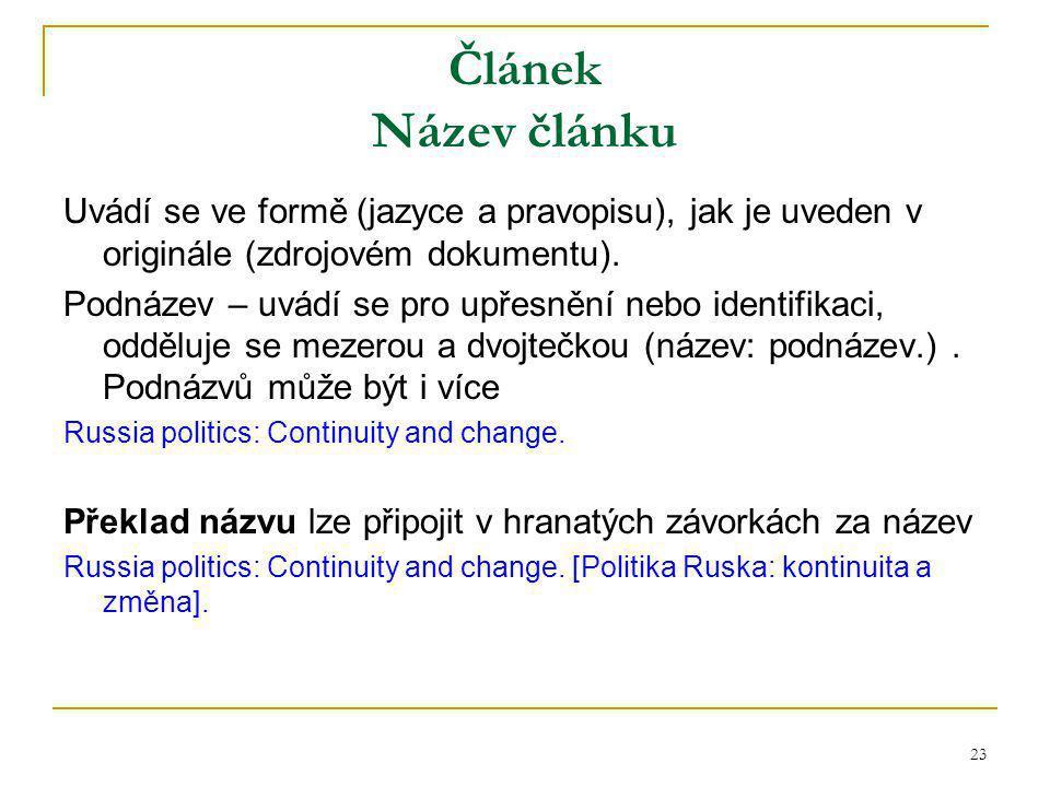 23 Článek Název článku Uvádí se ve formě (jazyce a pravopisu), jak je uveden v originále (zdrojovém dokumentu).