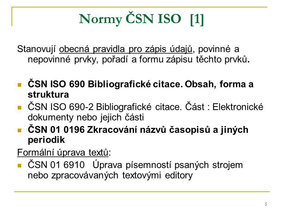 5 Normy ČSN ISO [1] Stanovují obecná pravidla pro zápis údajů, povinné a nepovinné prvky, pořadí a formu zápisu těchto prvků.