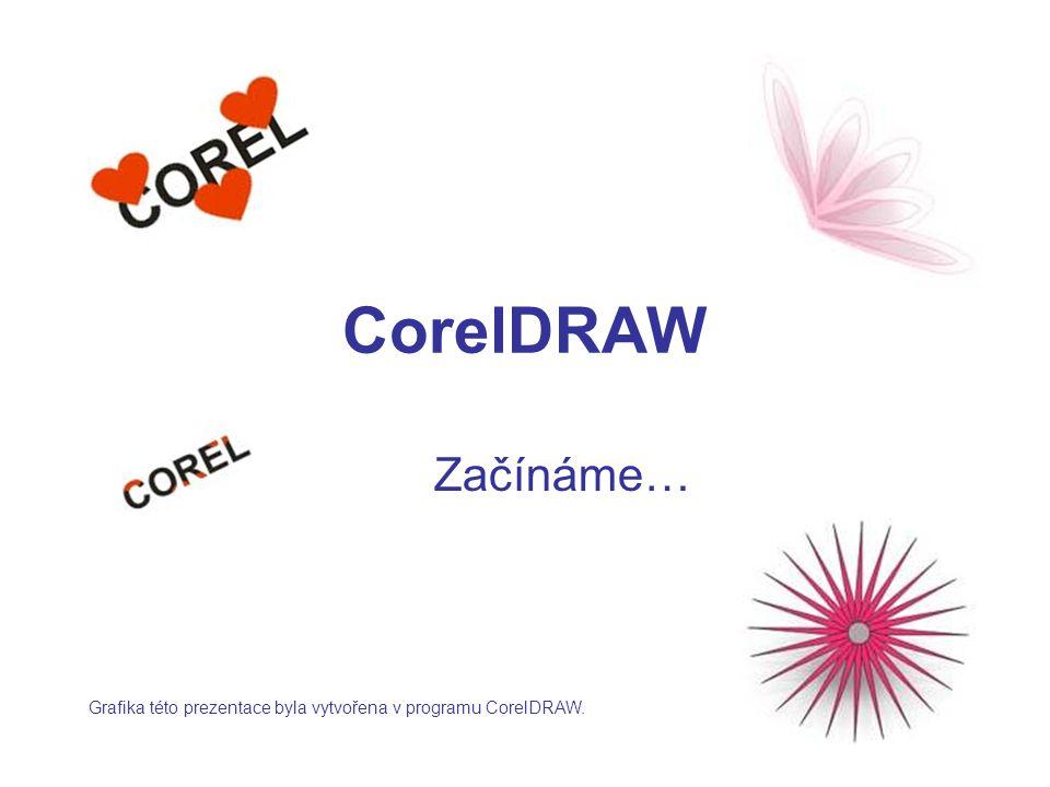 CorelDRAW Začínáme… Grafika této prezentace byla vytvořena v programu CorelDRAW.