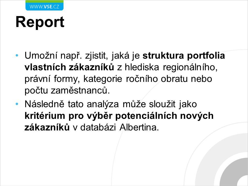Report Umožní např. zjistit, jaká je struktura portfolia vlastních zákazníků z hlediska regionálního, právní formy, kategorie ročního obratu nebo počt