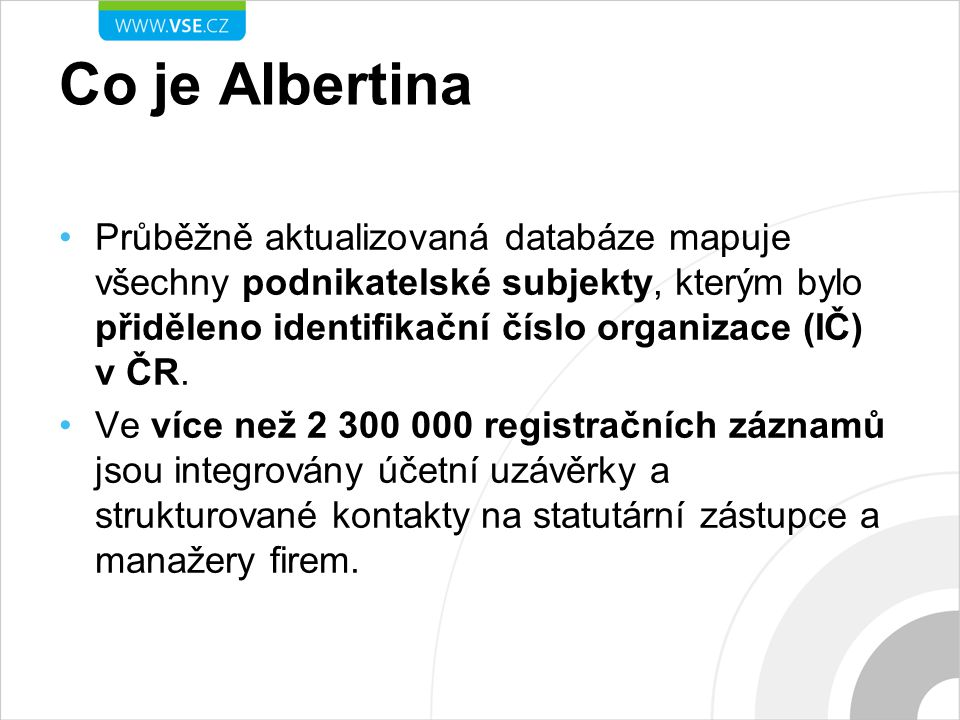 Co je Albertina Průběžně aktualizovaná databáze mapuje všechny podnikatelské subjekty, kterým bylo přiděleno identifikační číslo organizace (IČ) v ČR.