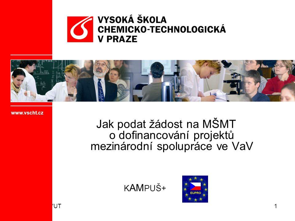 12.2.2009 ČVUT1 Jak podat žádost na MŠMT o dofinancování projektů mezinárodní spolupráce ve VaV www.vscht.cz K AM PUŠ+