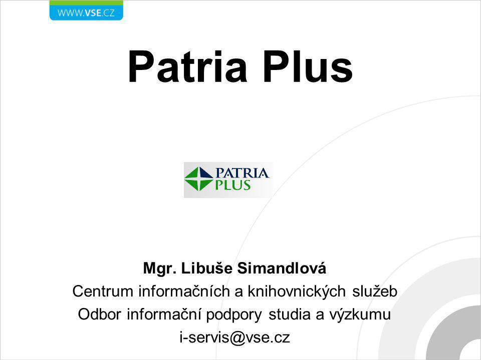 Patria Plus Mgr. Libuše Simandlová Centrum informačních a knihovnických služeb Odbor informační podpory studia a výzkumu i-servis@vse.cz