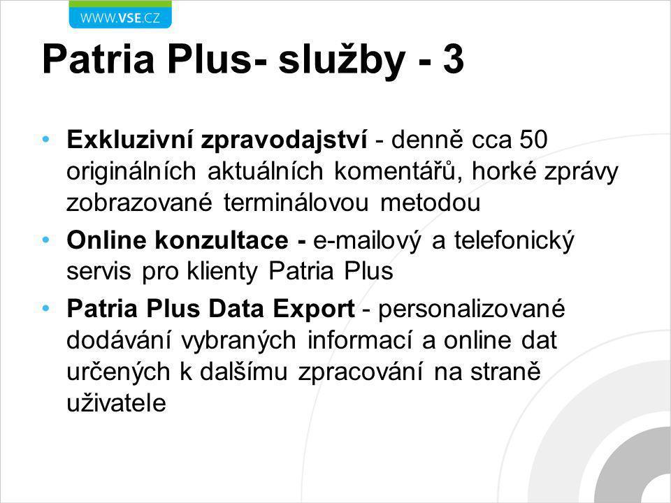 Patria Plus- služby - 3 Exkluzivní zpravodajství - denně cca 50 originálních aktuálních komentářů, horké zprávy zobrazované terminálovou metodou Online konzultace - e-mailový a telefonický servis pro klienty Patria Plus Patria Plus Data Export - personalizované dodávání vybraných informací a online dat určených k dalšímu zpracování na straně uživatele