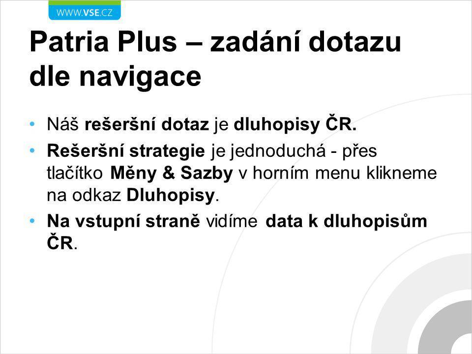 Patria Plus – zadání dotazu dle navigace Náš rešeršní dotaz je dluhopisy ČR. Rešeršní strategie je jednoduchá - přes tlačítko Měny & Sazby v horním me