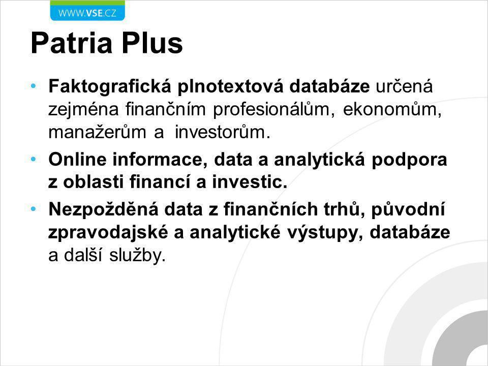 Patria Plus Faktografická plnotextová databáze určená zejména finančním profesionálům, ekonomům, manažerům a investorům. Online informace, data a anal