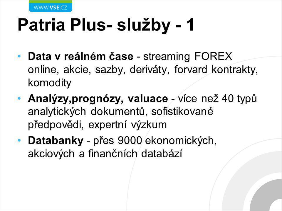 Patria Plus- služby - 1 Data v reálném čase - streaming FOREX online, akcie, sazby, deriváty, forvard kontrakty, komodity Analýzy,prognózy, valuace - více než 40 typů analytických dokumentů, sofistikované předpovědi, expertní výzkum Databanky - přes 9000 ekonomických, akciových a finančních databází