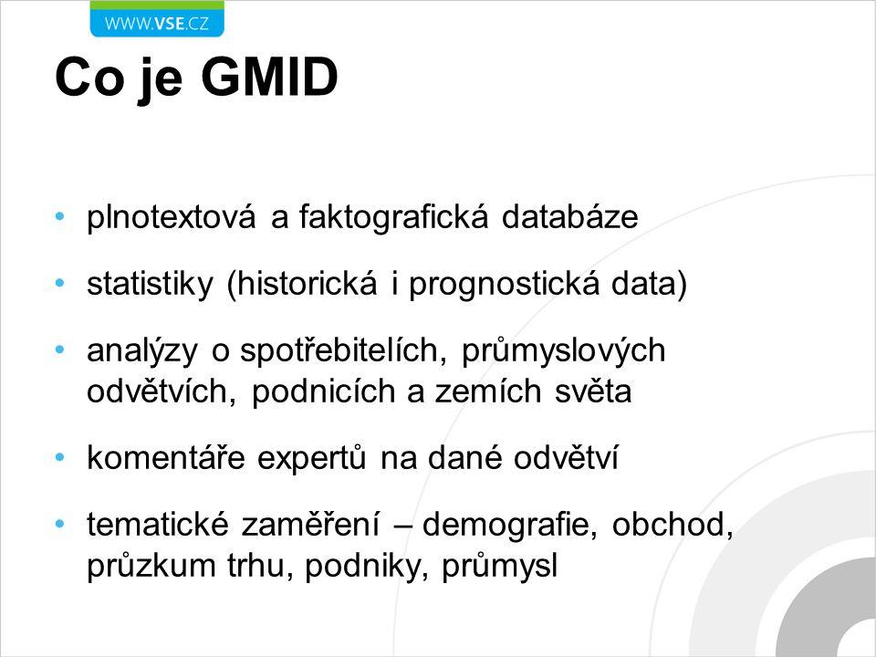 Co je GMID plnotextová a faktografická databáze statistiky (historická i prognostická data) analýzy o spotřebitelích, průmyslových odvětvích, podnicích a zemích světa komentáře expertů na dané odvětví tematické zaměření – demografie, obchod, průzkum trhu, podniky, průmysl