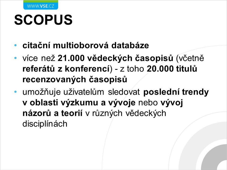 SCOPUS citační multioborová databáze více než 21.000 vědeckých časopisů (včetně referátů z konferencí) - z toho 20.000 titulů recenzovaných časopisů umožňuje uživatelům sledovat poslední trendy v oblasti výzkumu a vývoje nebo vývoj názorů a teorií v různých vědeckých disciplínách