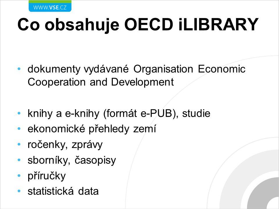 Co obsahuje OECD iLIBRARY dokumenty vydávané Organisation Economic Cooperation and Development knihy a e-knihy (formát e-PUB), studie ekonomické přehledy zemí ročenky, zprávy sborníky, časopisy příručky statistická data
