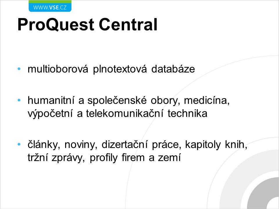 ProQuest Central multioborová plnotextová databáze humanitní a společenské obory, medicína, výpočetní a telekomunikační technika články, noviny, dizertační práce, kapitoly knih, tržní zprávy, profily firem a zemí