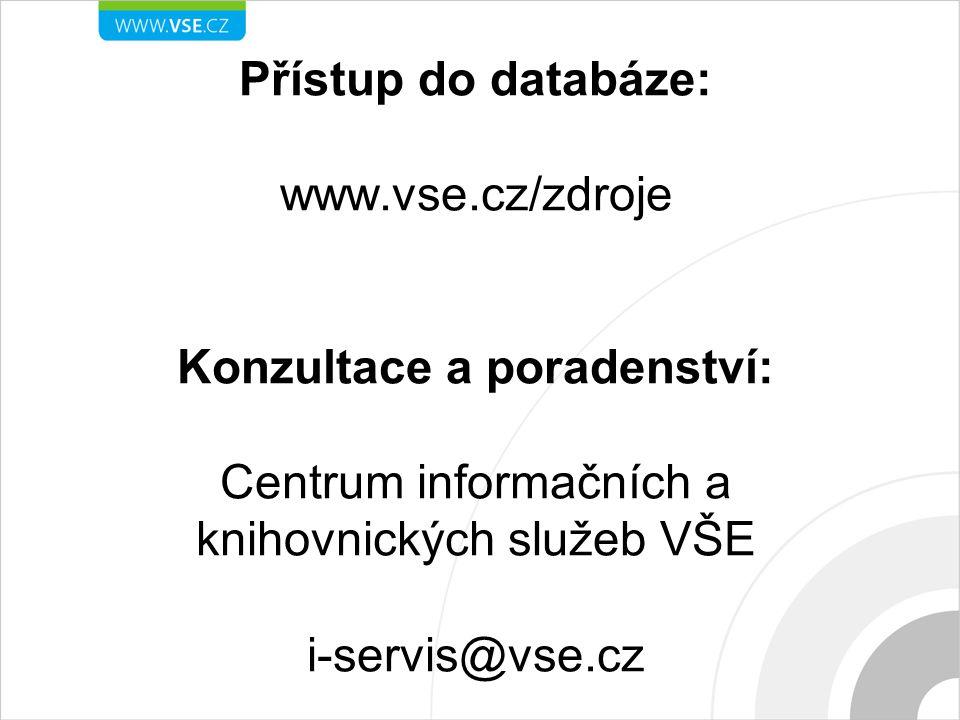 Přístup do databáze: www.vse.cz/zdroje Konzultace a poradenství: Centrum informačních a knihovnických služeb VŠE i-servis@vse.cz