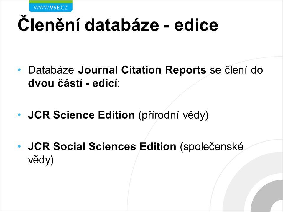 Členění databáze - edice Databáze Journal Citation Reports se člení do dvou částí - edicí: JCR Science Edition (přírodní vědy) JCR Social Sciences Edition (společenské vědy)