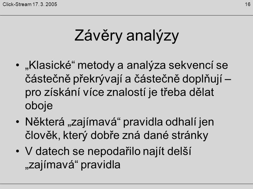 """16Click-Stream 17. 3. 2005 Závěry analýzy """"Klasické"""" metody a analýza sekvencí se částečně překrývají a částečně doplňují – pro získání více znalostí"""