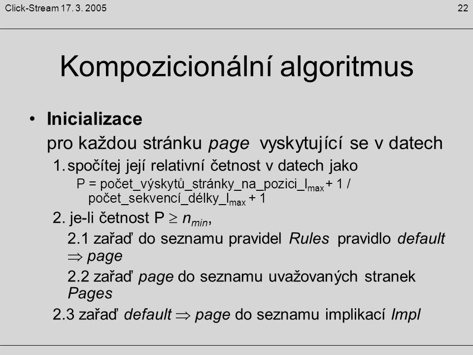 22Click-Stream 17. 3. 2005 Kompozicionální algoritmus Inicializace pro každou stránku page vyskytující se v datech 1.spočítej její relativní četnost v