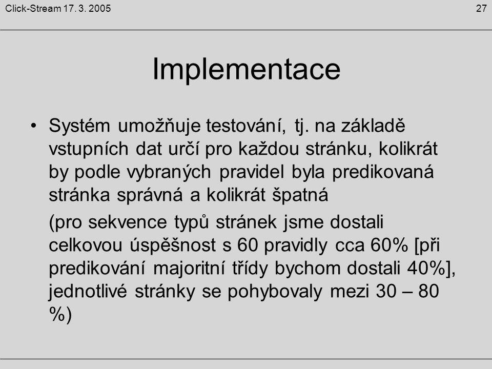 27Click-Stream 17. 3. 2005 Implementace Systém umožňuje testování, tj. na základě vstupních dat určí pro každou stránku, kolikrát by podle vybraných p