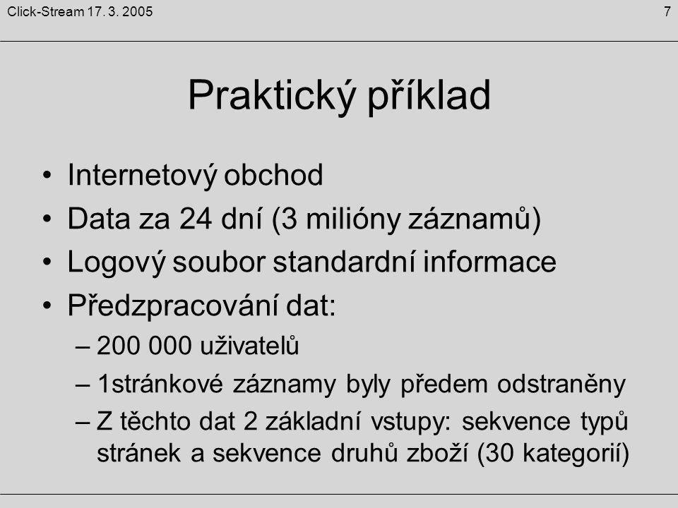7Click-Stream 17. 3. 2005 Praktický příklad Internetový obchod Data za 24 dní (3 milióny záznamů) Logový soubor standardní informace Předzpracování da