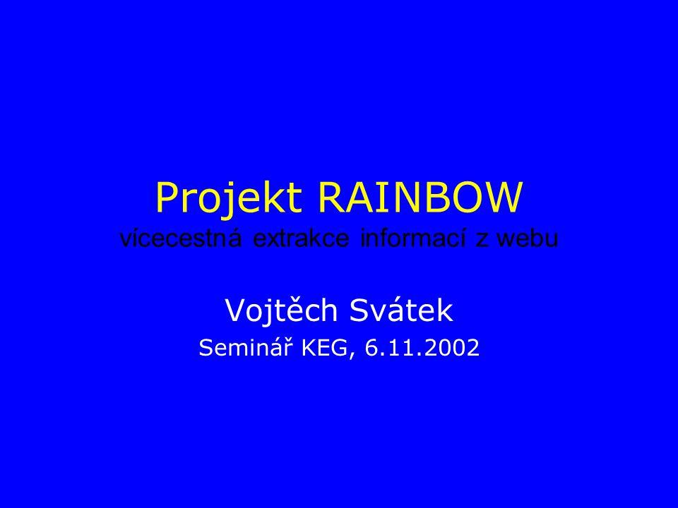 Projekt RAINBOW vícecestná extrakce informací z webu Vojtěch Svátek Seminář KEG, 6.11.2002