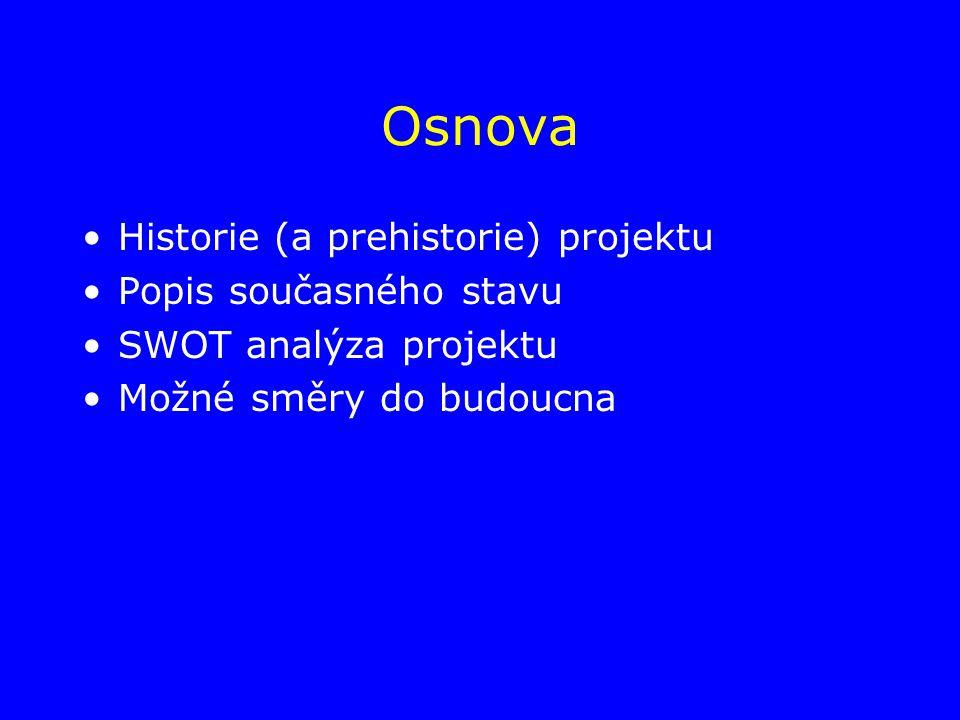 Osnova Historie (a prehistorie) projektu Popis současného stavu SWOT analýza projektu Možné směry do budoucna