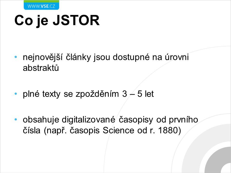 Co je JSTOR nejnovější články jsou dostupné na úrovni abstraktů plné texty se zpožděním 3 – 5 let obsahuje digitalizované časopisy od prvního čísla (n