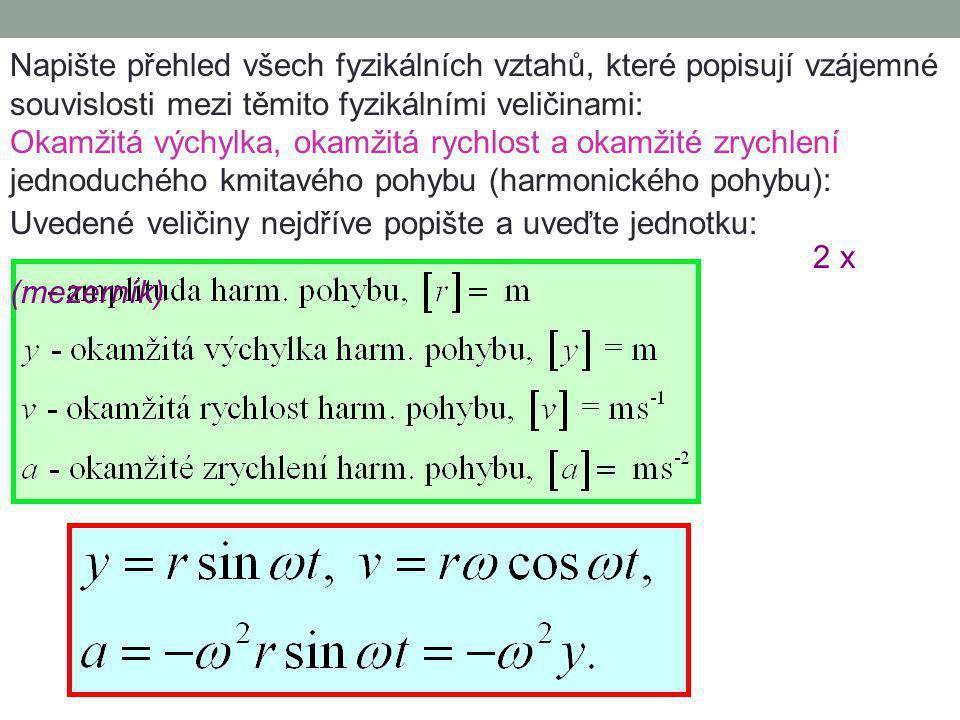 07. Kinematika harmonického pohybu – příklady I. Napište přehled všech fyzikálních vztahů, které popisují vzájemné souvislosti mezi těmito fyzikálními