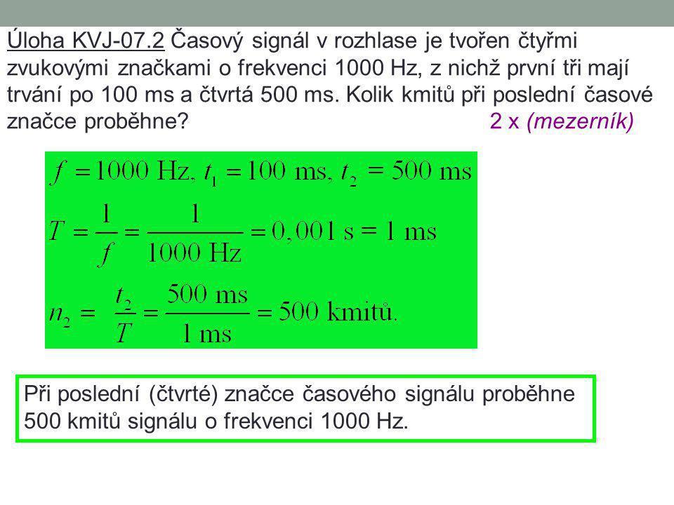 """Úloha KVJ-07.1 Komorní """"a"""" má frekvenci 440 Hz. Určete periodu a úhlovou frekvenci tohoto harmonického kmitání. 2 x (mezerník) Komorní """"a"""" má periodu"""