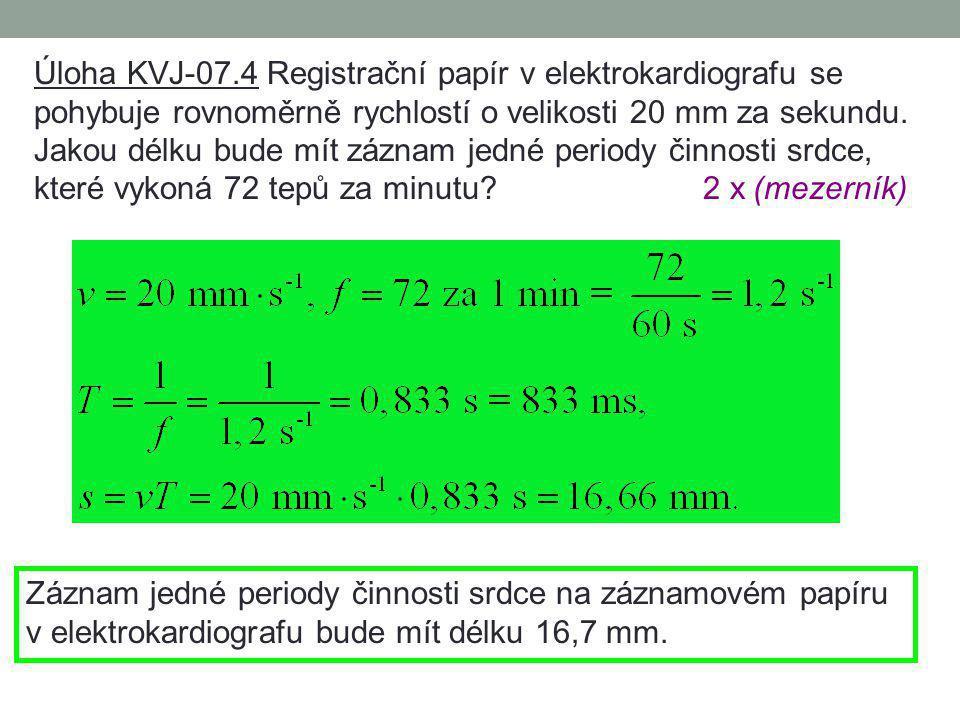 Úloha KVJ-07.3 Záznam kmitavého děje je pořizován mechanickým zapisovačem. Registrační papír se pohybuje rovnoměrně rychlostí o velikosti 2 cm za seku